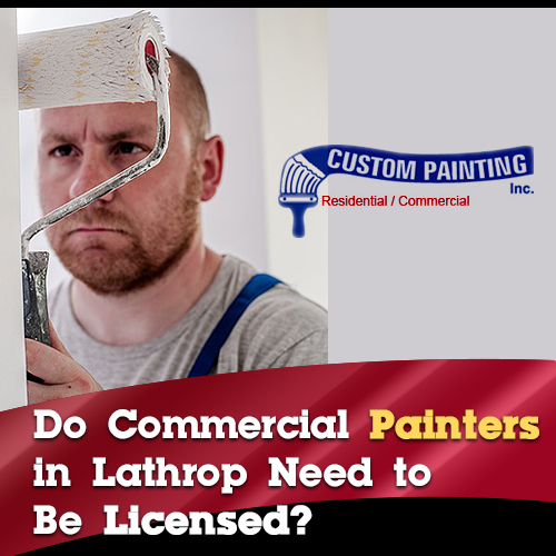 Do Commercial Painters in Lathrop Need to Be Licensed?