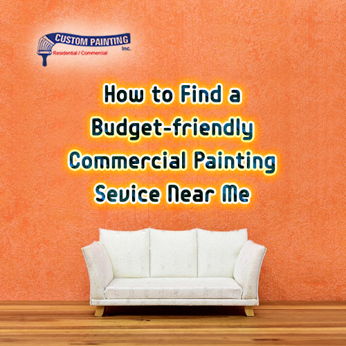 How to Find a Budget-Friendly Commercial Painting Service Near Me