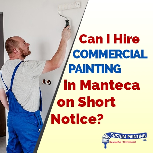 Can I Hire Commercial Painting in Manteca on Short Notice?
