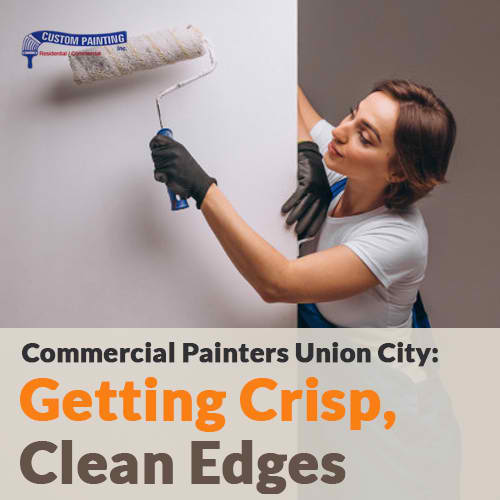 Commercial Painters Union City: Getting Clean, Crisp Edges
