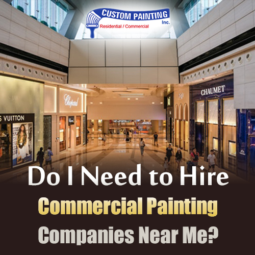 Do I Need to Hire Commercial Painting Companies Near Me?