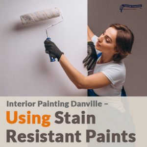 interior-painting-danville--using-stain-resistant-paints