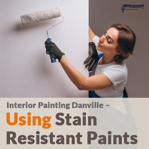 Interior Painting Danville – Using Stain Resistant Paints