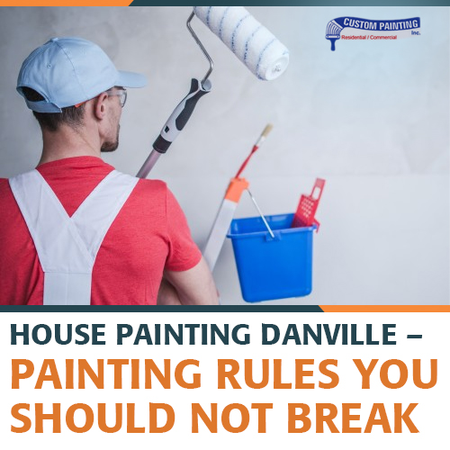 House Painting Danville – Painting Rules You Should Not Break
