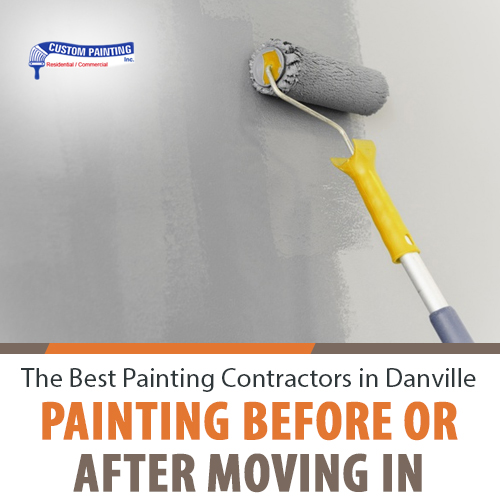 The Best Painting Contractors in Danville – Painting Before or After Moving In