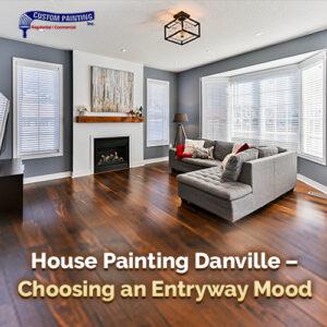 House Painting Danville - Choosing an Entryway Mood